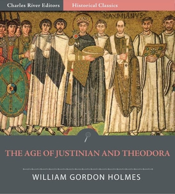 The Age of Justinian and Theodora: A History of the 6th Century A.D. ebook by William Gordon Holmes