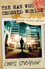 The Man Who Crossed Worlds (Miles Franco #1) ebook by Chris Strange
