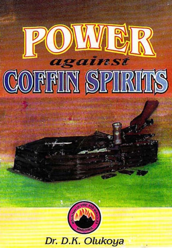 Power Against Coffin Spirits ebook by Dr. D. K. Olukoya