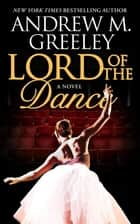 Lord of the Dance ebook by Andrew M. Greeley
