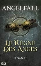 Angelfall - tome 2, Le règne des anges ebook by Alexandra MAILLARD, Susan EE