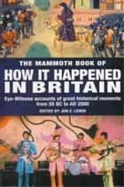 The Mammoth Book of How it Happened in Britain ebook by Jon E. Lewis