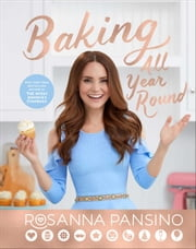 Baking All Year Round - Holidays & Special Occasions ebook by Rosanna Pansino