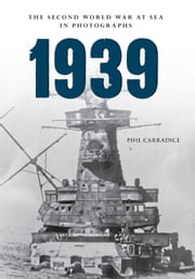 1939 - The Second World War at Sea in Photographs ebook by Phil Carradice