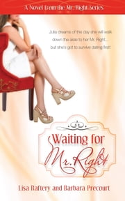 Waiting For Mr. Right: Novel # 1 ebook by Raftery, Lisa