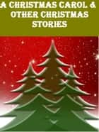 A Christmas Carol and Other Christmas Stories ebook by Charles Dickens