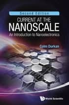 Current at the Nanoscale - An Introduction to Nanoelectronics ebook by Colm Durkan