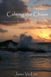 Calming the Chaos - 21 Day Guide to Decreasing Inflammation in Your Body ebook by Jaime VerLee