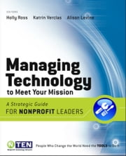 Managing Technology to Meet Your Mission - A Strategic Guide for Nonprofit Leaders ebook by Holly Ross,Katrin Verclas,Alison Levine