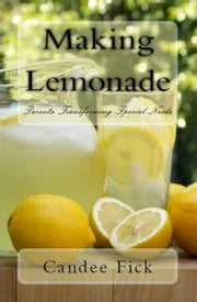 Making Lemonade: Parents Transforming Special Needs ebook by Candee Fick