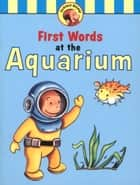 Curious George's First Words at the Aquarium (Read-aloud) ebook by H. A. Rey