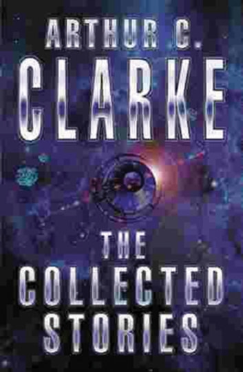 The Collected Stories Of Arthur C. Clarke ebook by Sir Arthur C. Clarke