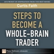 Steps to Become a Whole-Brain Trader ebook by Curtis Faith