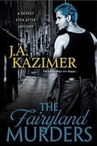 The Fairyland Murders ebook by J.A. Kazimer