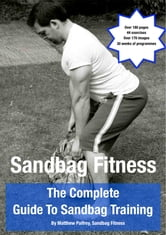 The Complete Guide To Sandbag Training ebook by Matthew Palfrey