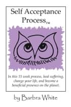 Self Acceptance Process™ ebook by Barbra White