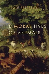 The Moral Lives of Animals ebook by Dale Peterson
