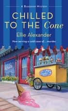 Chilled to the Cone - A Bakeshop Mystery ebook by