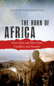 The Horn of Africa - Intra-State and Inter-State Conflicts and Security ebook by Redie Bereketeab