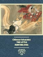 THE LITTLE HUNTING DOG ebook by Chinese Fairytales