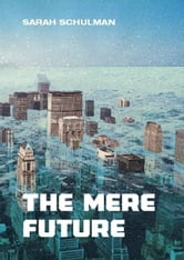 The Mere Future ebook by Sarah Schulman