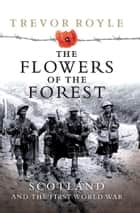 The Flowers of the Forest ebook by Trevor Royle
