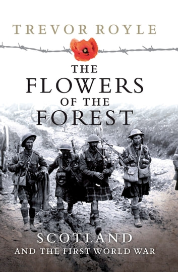 The Flowers of the Forest - Scotland and the First World War ebook by Trevor Royle