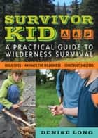 Survivor Kid - A Practical Guide to Wilderness Survival ebook by Denise Long