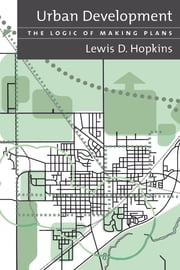 Urban Development - The Logic Of Making Plans ebook by Lewis D. Hopkins