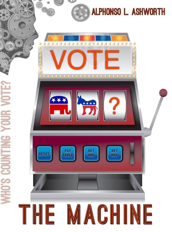 The Machine - Who's Counting Your Vote? ebook by Alphonso Ashworth