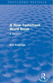 A New Testament Word Book - A Glossary ebook by Eric Partridge