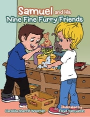Samuel and His Nine Fine Furry Friends ebook by Carletta  Sherrill Woerner