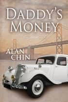 Daddy's Money ebook by Alan Chin