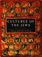 Cultures of the Jews ebook by David Biale