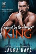 Seduced by the Vampire King - Vampire Warrior Kings, #2 ebook by
