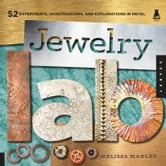 Jewelry Lab: 52 Experiments, Investigations, and Explorations in Metal - 52 Experiments, Investigations, and Explorations in Metal ebook by Melissa Manley
