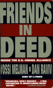 Friends In Deed - Inside the U.S. - Israel Alliance, 1948 - 1994 ebook by Yossi Melman,Dan Raviv
