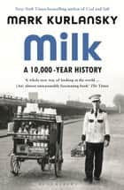 Milk - A 10,000-Year History eBook by Mark Kurlansky