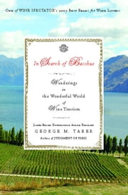 In Search of Bacchus - Wanderings in the Wonderful World of Wine Tourism ebook by George M. Taber