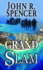 Grand Slam ebook by John R. Spencer