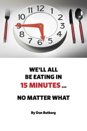We'll All Be Eating In 15 Minutes . . . No Matter What ebook by Don Rutberg