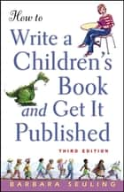How to Write a Children's Book and Get It Published ebook by Barbara Seuling