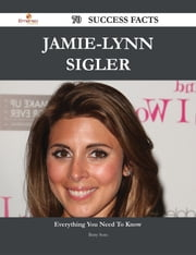 Jamie-Lynn Sigler 70 Success Facts - Everything you need to know about Jamie-Lynn Sigler ebook by Betty Soto