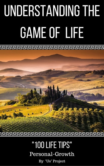 "Understanding The Game Of Life: ""100 Life Tips"" Self-Help for Personal Growth ebook by ""Us"" Project"