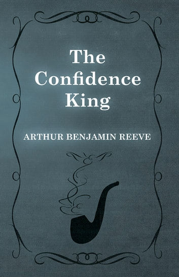 The Confidence King ebook by Arthur Benjamin Reeve