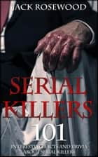 Serial Killers: 101 Interesting Facts And Trivia About Serial Killers ebook by Jack Rosewood