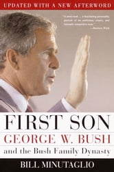 First Son - George W. Bush and the Bush Family Dynasty ebook by Bill Minutaglio