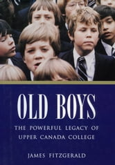 Old Boys - The Powerful Legacy of Upper Canada College ebook by James FitzGerald