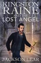 Kingston Raine and the Lost Angel ebook by Jackson Lear