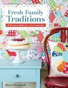Fresh Family Traditions - 18 Heirloom Quilts for a New Generation ebook by Sherri McConnell